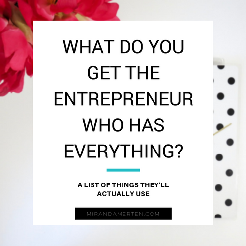 What do you get the entrepreneur who has everything? www.mirandamerten.com