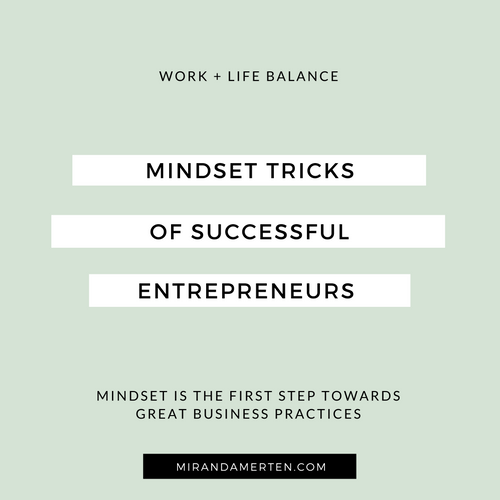 Mindset tricks of successful entrepreneurs. www.mirandamerten.com