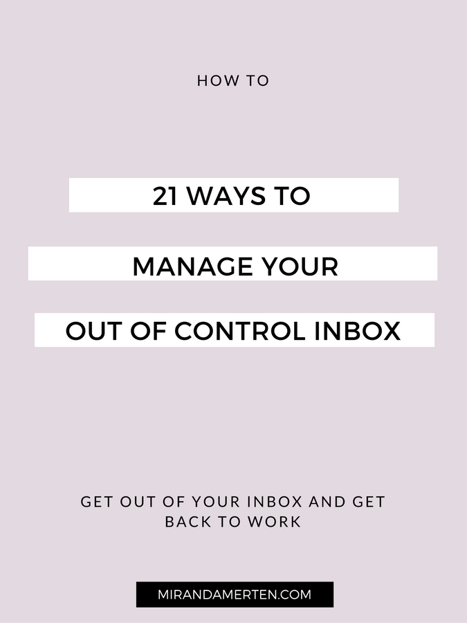 21 Ways to manage your out of control inbox. www.mirandamerten.com