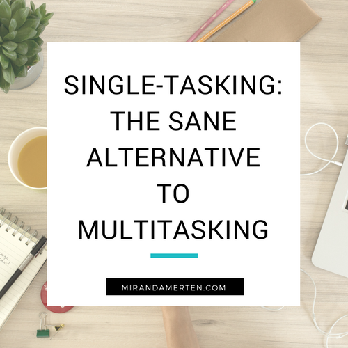Single-Tasking: The sane alternative to multitasking www.mirandamerten.com