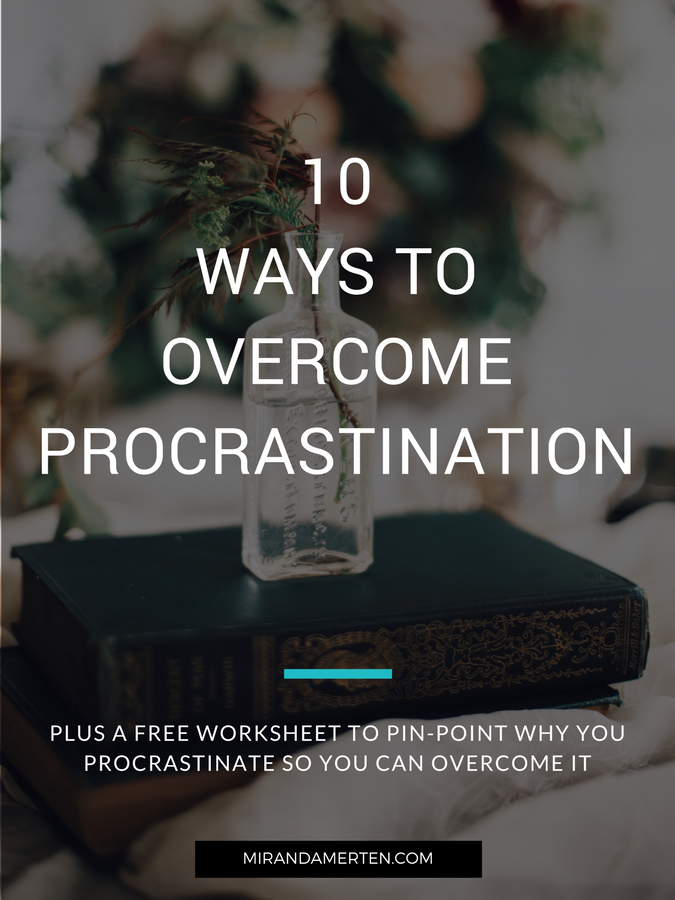 10 Ways to Overcome Procrastination. www.mirandamerten.com