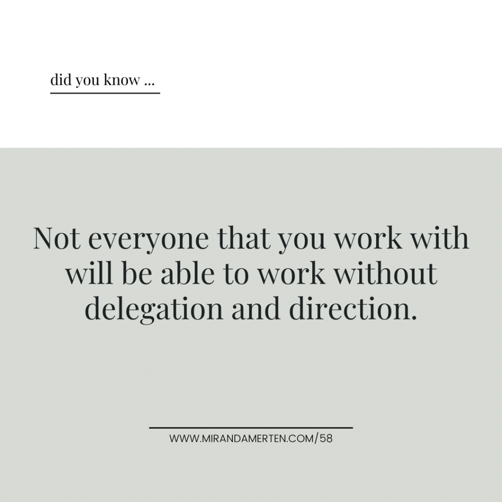 Quote: Not everyone that you work with will be able to work without delegation and direction.